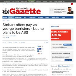 Stobart offers pay-as-you-go barristers - but no plans to be ABS