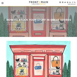 How To Stock Your Stuff in Great Stores - Front + Main