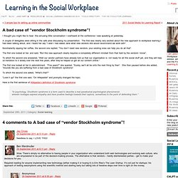 "» A bad case of ""vendor Stockholm syndrome""! Learning in the Social Workplace"