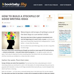 How to Build a Stockpile of Good Writing Ideas