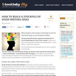 How to Build a Stockpile of Good Writing Ideas