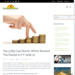 List Of Stocks That Rocked The Market In FY 2016-17