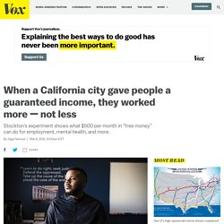 Stockton, California, gave people a basic income. It boosted employment.