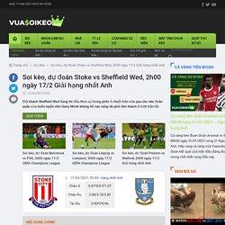 Soi kèo, dự đoán Stoke vs Sheffield Wed, 2h00 ngày 17/2 Giải hạng nhất Anh