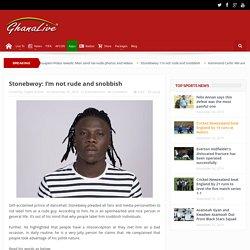 Stonebwoy: I'm not rude and snobbish - Ghana Live TV