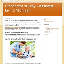 Stonecrest of Troy - Assisted Living Michigan: What All You Should Be Aware About Assisted Living?
