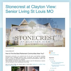 Stonecrest at Clayton View: Senior Living St Louis MO: How to Find the Best Retirement Communities Near You?