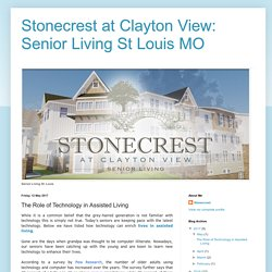 Stonecrest at Clayton View: Senior Living St Louis MO: The Role of Technology in Assisted Living