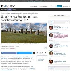 Stonehenge: Superhenge: ¿un templo para sacrificios humanos?