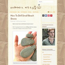 How To Drill Small Beach Stones - Authentic Arts