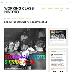 E21-22: The Stonewall riots and Pride at 50 – Working Class History