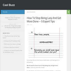 How To Stop Being Lazy And Get More Done – 5 Expert Tips - Cool Buzz