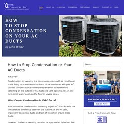 How to Stop Condensation on Your AC Ducts