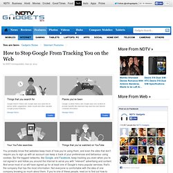 How to Stop Google From Tracking You on the Web