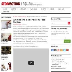 Stop Motion: Cibo e Animazione 10 esempi di food motion