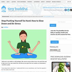 Stop Pushing Yourself: How to Slow Down & Destress