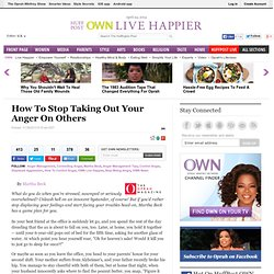 How To Stop Taking Out Your Anger On Others