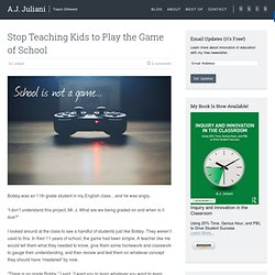 Stop Teaching Kids to Play the Game of School