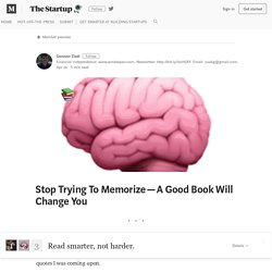 Stop Trying To Memorize — A Good Book Will Change You