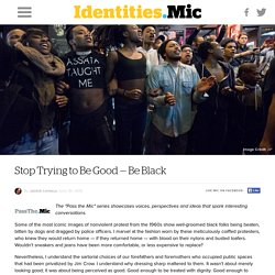 Stop Trying to Be Good — Be Black