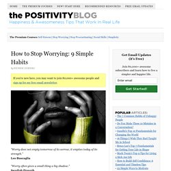 How to Stop Worrying: 9 Simple Habits