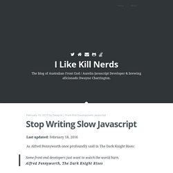 Stop Writing Slow Javascript - I Like Kill Nerds