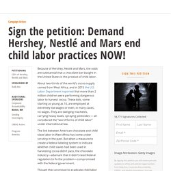 Sign the petition: Demand Hershey, Nestlé and Mars end child labor practices NOW !