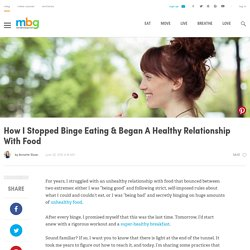 How I Stopped Binge Eating & Began A Healthy Relationship With Food