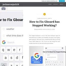 How to Fix Gboard has Stopped Working? – jackaaronjack18