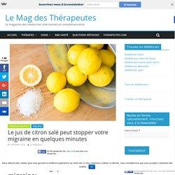 Le jus de citron salé peut stopper votre migraine en quelques minutes