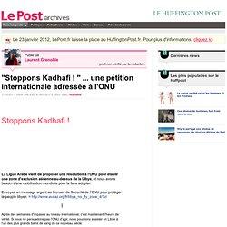 """""""Stoppons Kadhafi ! """" ... une petition internationale adresée à l'ONU - Actif et militant sur LePost.fr"""