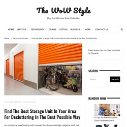 Find the Best Storage Unit in Your Area for Decluttering in the Best Possible Way