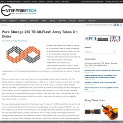 Pure Storage 250 TB All-Flash Array Takes On Disks