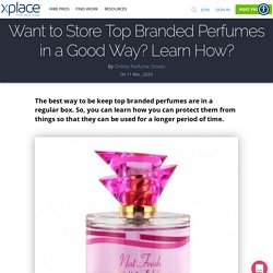 Want to Store Top Branded Perfumes in a Good Way? Learn How?