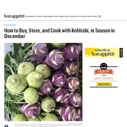 How to Buy, Store, and Cook with Kohlrabi, in Season in December