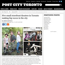 Five small storefront theatres in Toronto making big waves in the city - Do - January 2016 - Toronto