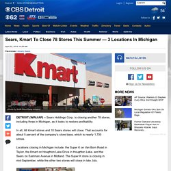 Sears, Kmart To Close 78 Stores This Summer — 3 Locations In Michigan