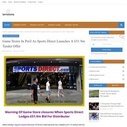 Game Stores In Peril As Sports Direct Launches A £51.9m Tender Offer