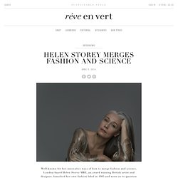 Helen Storey merges fashion and science - rêve en vert