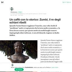 Un caffé con lo storico: Zumbi, il re degli schiavi ribelli