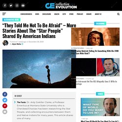 """""""They Told Me Not To Be Afraid"""" – More Stories About The """"Star People"""" Shared By American Indians"""