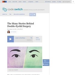 The Many Stories Behind Double-Eyelid Surgery : Code Switch