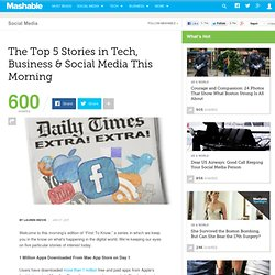 The Top 5 Stories in Tech, Business & Social Media This Morning