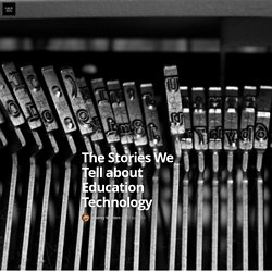 The Stories We Tell about Education Technology