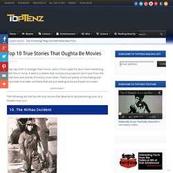 Top 10 True Stories That Oughta Be Movies