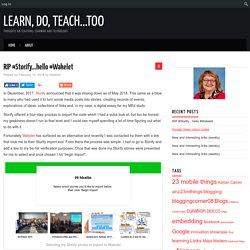RIP #Storify…hello #Wakelet – Learn, do, teach...too