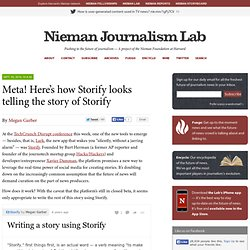 Meta! Here's how Storify looks telling the story of Storify » Nieman Journalism Lab » Pushing to the Future of Journalism