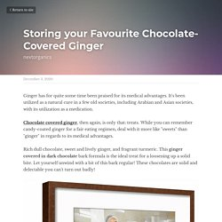 Storing your Favourite Chocolate-Covered Ginger