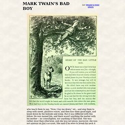 mark twain story of a bad little boy Mark twain's 'the story of the bad little boy' a 5 page paper on this short story by mark twain the story is analyzed and the theme is examined and compared to twain.