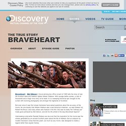 The True Story - Braveheart - On DiscoveryUK.com